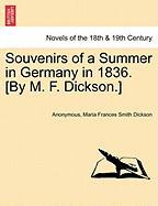 Souvenirs of a Summer in Germany in 1836. [By M. F. Dickson.]