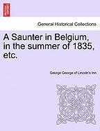 A Saunter in Belgium, in the Summer of 1835, Etc.