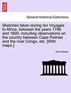Sketches Taken During Ten Voyages to Africa, Between the Years 1786 and 1800; Including Observations on the Country Between Cape Palmas and the River Congo, Etc. [With Maps.]