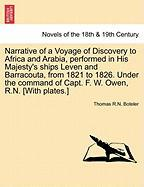 Narrative of a Voyage of Discovery to Africa and Arabia, Performed in His Majesty's Ships Leven and Barracouta, from 1821 to 1826. Under the Command o