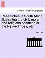 Researches in South Africa, Illustrating the Civil, Moral and Religious Condition of the Native Tribes, Etc.