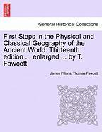 First Steps in the Physical and Classical Geography of the Ancient World. Thirteenth Edition ... Enlarged ... by T. Fawcett.