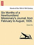 Six Months of a Newfoundland Missionary's Journal, from February to August, 1835.