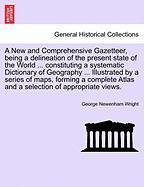 A   New and Comprehensive Gazetteer, Being a Delineation of the Present State of the World ... Constituting a Systematic Dictionary of Geography ... I