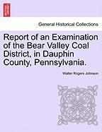 Report Of An Examination Of The Bear Valley Coal District, In Dauphin County, Pennsylvania.
