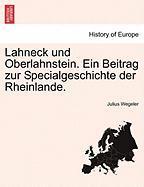 Lahneck Und Oberlahnstein. Ein Beitrag Zur Specialgeschichte Der Rheinlande.