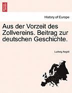 Aus Der Vorzeit Des Zollvereins. Beitrag Zur Deutschen Geschichte.