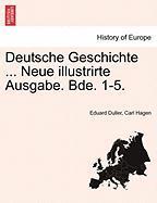 Deutsche Geschichte ... Neue Illustrirte Ausgabe. Bde. 1-5.