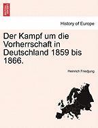 Der Kampf Um Die Vorherrschaft In Deutschland 1859 Bis 1866.