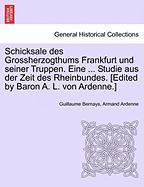 Schicksale Des Grossherzogthums Frankfurt Und Seiner Truppen. Eine ... Studie Aus Der Zeit Des Rheinbundes. [edited By Baron A. L.