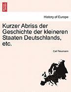 Kurzer Abriss Der Geschichte Der Kleineren Staaten Deutschlands, Etc.