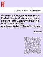 Radewin's Fortsetzung Der Gesta Friderici Imperatoris Des Otto Von Freising, Ihre Zusammensetzung Und Ihr Werth. Eine Quellenkriti
