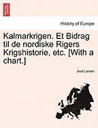 Kalmarkrigen. Et Bidrag Til de Nordiske Rigers Krigshistorie, Etc. [With a Chart.]