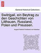 Switrigail, Ein Beytrag Zu Den Geschichten Von Litthauen, Russland, Polen Und Preussen.