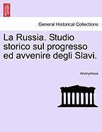 La Russia. Studio Storico Sul Progresso Ed Avvenire Degli Slavi.