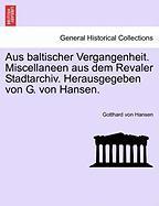 Aus Baltischer Vergangenheit. Miscellaneen Aus Dem Revaler Stadtarchiv. Herausgegeben Von G. Von Hansen.