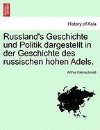 Russland's Geschichte Und Politik Dargestellt In Der Geschichte Des Russischen Hohen Adels.