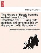 The History of Russia from the Earliest Times to 1877. Translated by L. B. Lang [With Additions and Emendations by the Author]. with Illustrations.