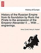 History of the Russian Empire from its foundation by Ruric the Pirate to the accession of the Emperor Alexander II ... With ... engravings. Vol. III.