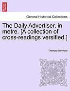 The Daily Advertiser, in Metre. [A Collection of Cross-Readings Versified.]