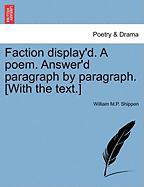 Faction Display'd. a Poem. Answer'd Paragraph by Paragraph. [With the Text.] - Shippen, William M. P.