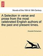 A Selection in Verse and Prose from the Most Celebrated English Authors of the Past and Present Times.