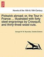 Pickwick abroad; or, the Tour in France ... Illustrated with forty steel engravings by Crowquill, and thirty-three wood cuts.