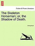 The Skeleton Horseman; Or, the Shadow of Death. - Anonymous
