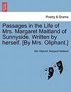 Passages In The Life Of Mrs. Margaret Maitland Of Sunnyside. Written By Herself. [by Mrs. Oliphant.]