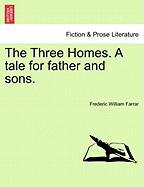 The Three Homes. a Tale for Father and Sons. - Farrar, Frederic William