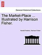 The Market-Place ... Illustrated by Harrison Fisher.