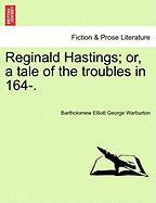 Reginald Hastings; Or, a Tale of the Troubles in 164-. - Warburton, Bartholomew Elliott George