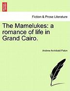 The Mamelukes: A Romance of Life in Grand Cairo.