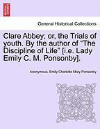 Clare Abbey; or, the Trials of youth. By the author of ´The Discipline of Life´ [i.e. Lady Emily C. M. Ponsonby].