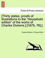 """[Thirty Plates, Proofs of Illustrations to the """"Household Edition"""" of the Works of Charles Dickens.] [1875, 76].]."""