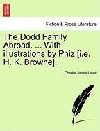 The Dodd Family Abroad. ... with Illustrations by Phiz [I.E. H. K. Browne].