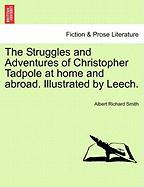 The Struggles and Adventures of Christopher Tadpole at Home and Abroad. Illustrated by Leech.