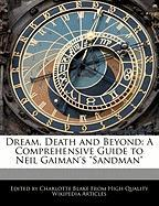 Dream, Death and Beyond: A Comprehensive Guide to Neil Gaiman's