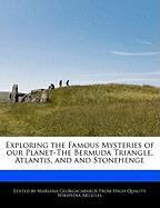 Exploring The Famous Mysteries Of Our Planet-the Bermuda Triangle, Atlantis, And And Stonehenge