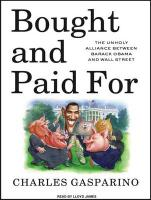 Bought and Paid For: The Unholy Alliance Between Barack Obama and Wall Street Charles Gasparino Author