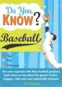 Do You Know Baseball?: Test Your Expertise with These Fastball Questions (and a Few Curves) about the Games Hurlers, Sluggers, STATS and Most
