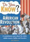 Do You Know? the American Revolution: A Revolutionary Quiz about the Rebels, Rabble-Rousers, Battles and Founders
