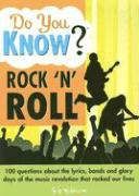 Do You Know? Rock'n' Roll: 100 Questions about the Lyrics, Bands and Glory Days of the Music Revolution That Rocked Our Lives
