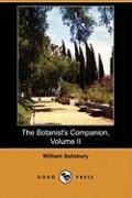 The Botanist's Companion; Or, an Introduction to the Knowledge of Practical Botany, and the Uses of Plants, Volume II (Dodo Press) - Salisbury, William