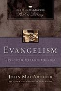 Evangelism: How to Share the Gospel Faithfully (The John MacArthur Pastor's Library)