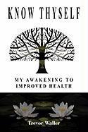 Know Thyself: My Eightfold Path to Health - Trevor Waller, Waller; Trevor Waller