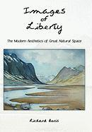 Images of Liberty: The Modern Aesthetics of Great Natural Space Richard Bevis Author
