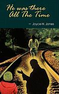 He Was There All the Time - Jones, Joyce H.