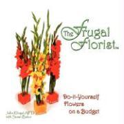 The Frugal Florist: Do-it-Yourself Flowers on a Budget John Klingel Aifd Author