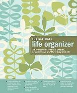 The Ultimate Life Organizer: An Interactive Guide to a Simpler, Less Stressful, and More Organized Life